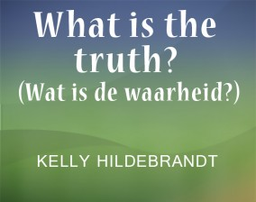 What is the truth? (wat is de waarheid?)