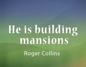 He is building mansions