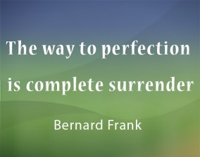 The way to perfection is complete surrender
